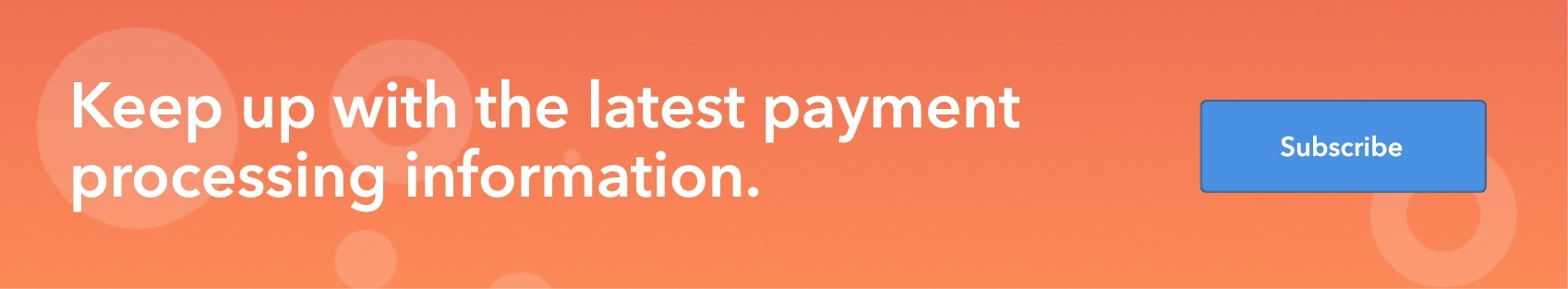 Keep up with the latest payment processing information. Subscribe.