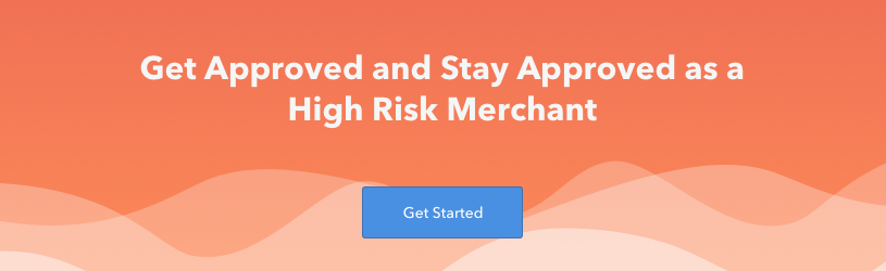 Get Approved and Stay Approved as a High Risk Merchant