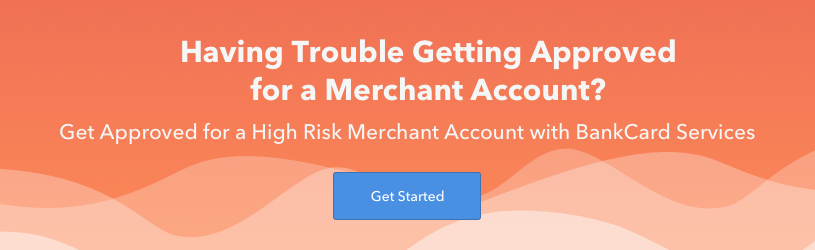 Having Trouble Getting Approved for a Merchant Account? Get Approved for a High Risk Merchant Account with BankCard Services